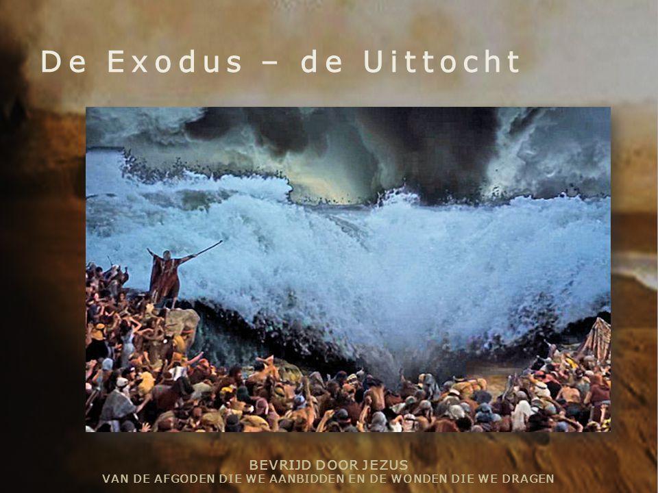 BEVRIJD DOOR JEZUS VAN DE AFGODEN DIE WE AANBIDDEN EN DE WONDEN DIE WE DRAGEN De Exodus – de Uittocht