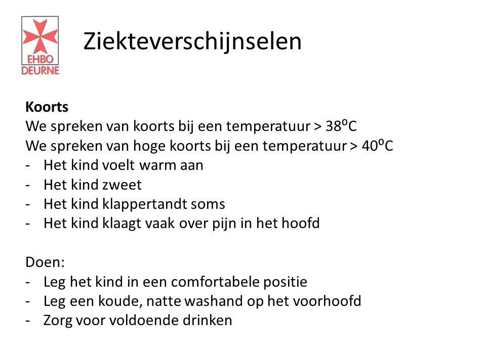 Ziekteverschijnselen Koorts We spreken van koorts bij een temperatuur > 38⁰C We spreken van hoge koorts bij een temperatuur > 40⁰C -Het kind voelt war