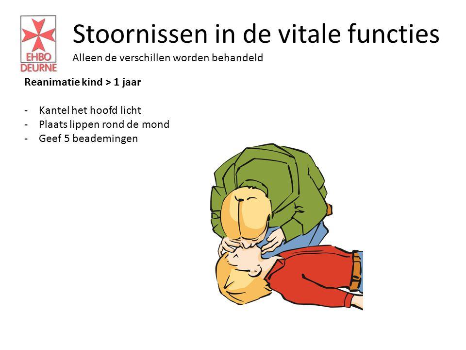 Stoornissen in de vitale functies Alleen de verschillen worden behandeld Reanimatie kind > 1 jaar -Kantel het hoofd licht -Plaats lippen rond de mond