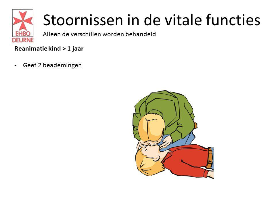 Stoornissen in de vitale functies Alleen de verschillen worden behandeld Reanimatie kind > 1 jaar -Geef 2 beademingen