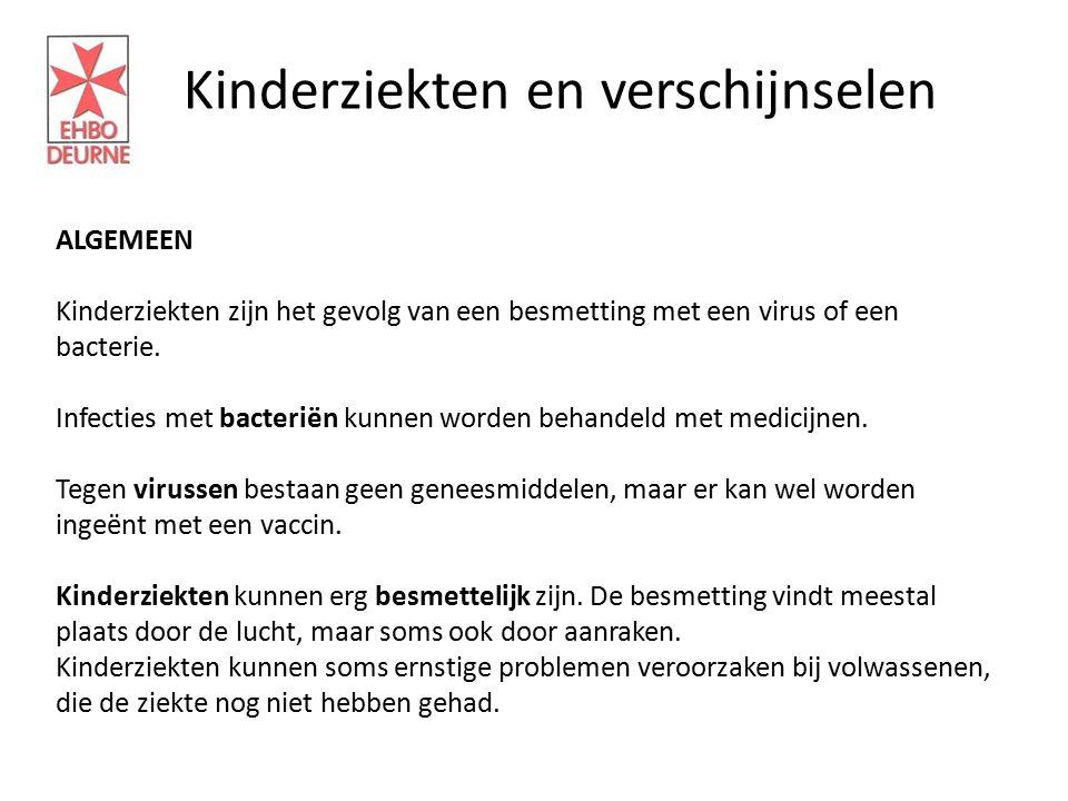 Kinderziekten en verschijnselen ALGEMEEN Kinderziekten zijn het gevolg van een besmetting met een virus of een bacterie. Infecties met bacteriën kunne