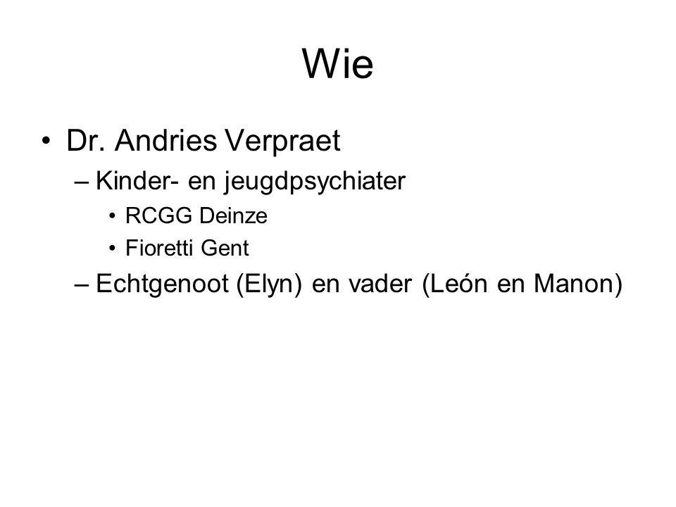 Wie Dr. Andries Verpraet –Kinder- en jeugdpsychiater RCGG Deinze Fioretti Gent –Echtgenoot (Elyn) en vader (León en Manon)