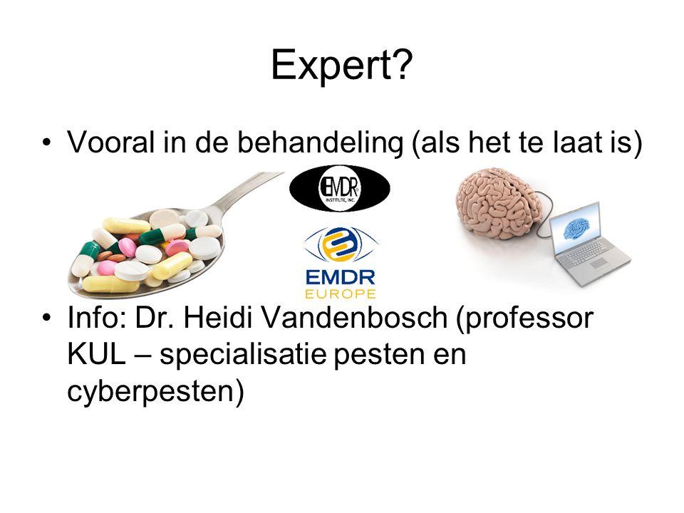 Expert? Vooral in de behandeling (als het te laat is) Info: Dr. Heidi Vandenbosch (professor KUL – specialisatie pesten en cyberpesten)