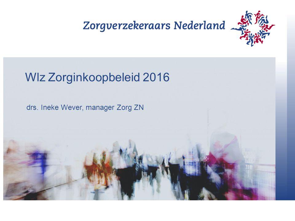 Wlz Zorginkoopbeleid 2016 drs. Ineke Wever, manager Zorg ZN