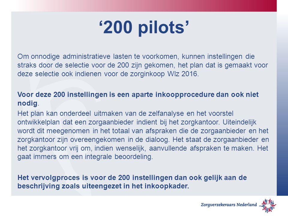 '200 pilots' Om onnodige administratieve lasten te voorkomen, kunnen instellingen die straks door de selectie voor de 200 zijn gekomen, het plan dat i