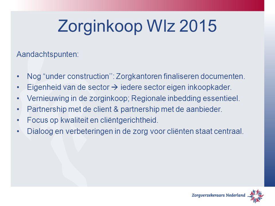 """Zorginkoop Wlz 2015 Aandachtspunten: Nog """"under construction'': Zorgkantoren finaliseren documenten. Eigenheid van de sector  iedere sector eigen ink"""