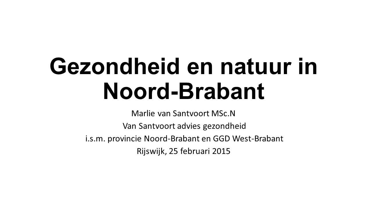 Gezondheid en natuur in Noord-Brabant Marlie van Santvoort MSc.N Van Santvoort advies gezondheid i.s.m. provincie Noord-Brabant en GGD West-Brabant Ri