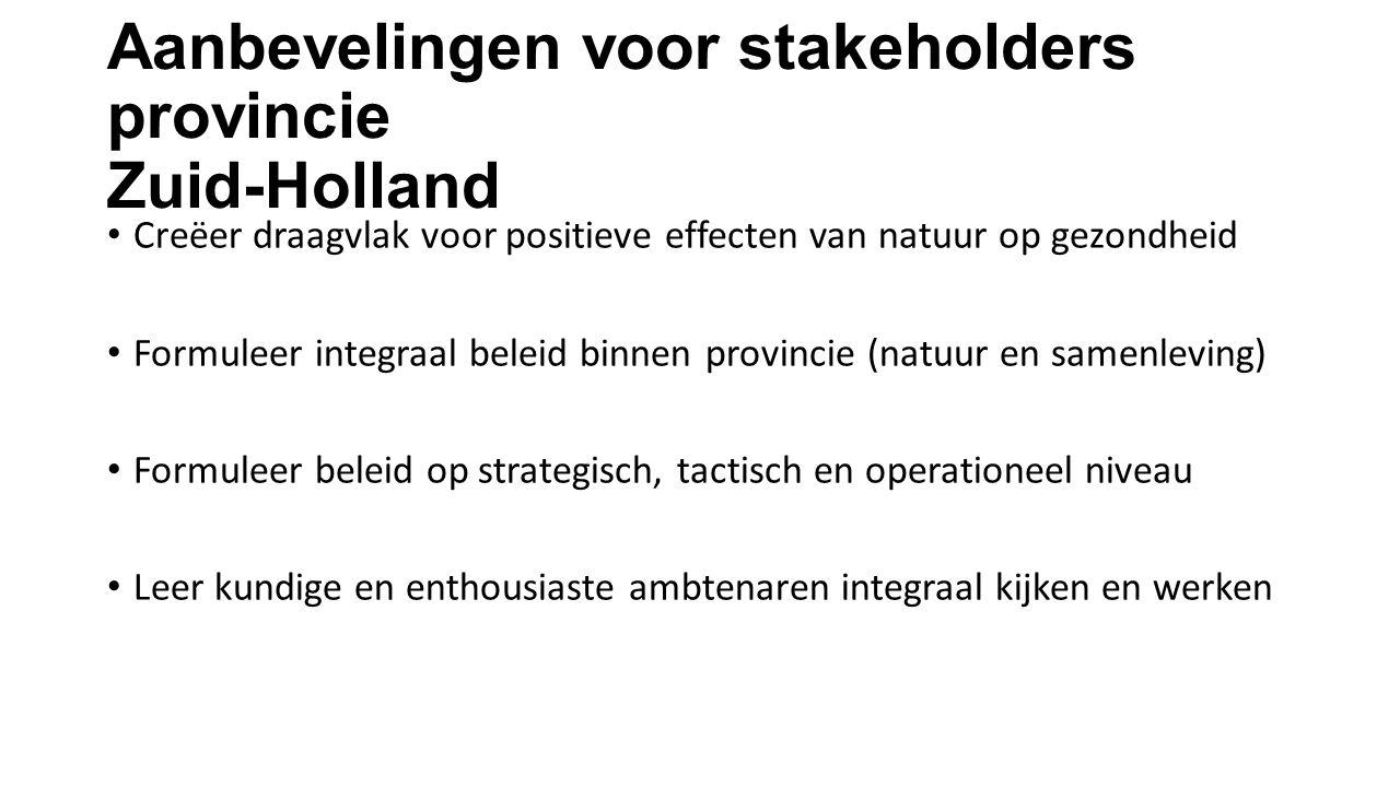 Aanbevelingen voor stakeholders provincie Zuid-Holland Creëer draagvlak voor positieve effecten van natuur op gezondheid Formuleer integraal beleid bi