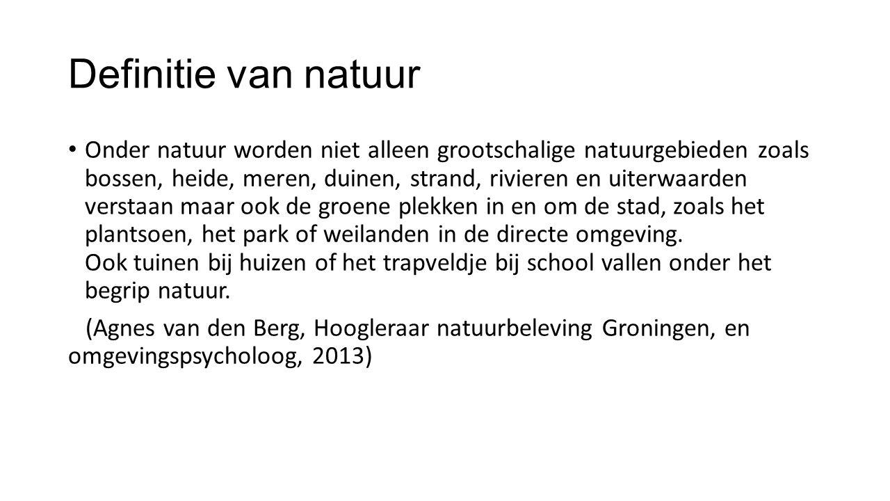 Definitie van natuur Onder natuur worden niet alleen grootschalige natuurgebieden zoals bossen, heide, meren, duinen, strand, rivieren en uiterwaarden