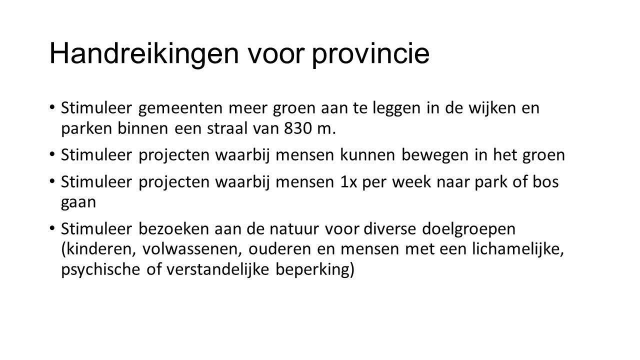 Handreikingen voor provincie Stimuleer gemeenten meer groen aan te leggen in de wijken en parken binnen een straal van 830 m. Stimuleer projecten waar
