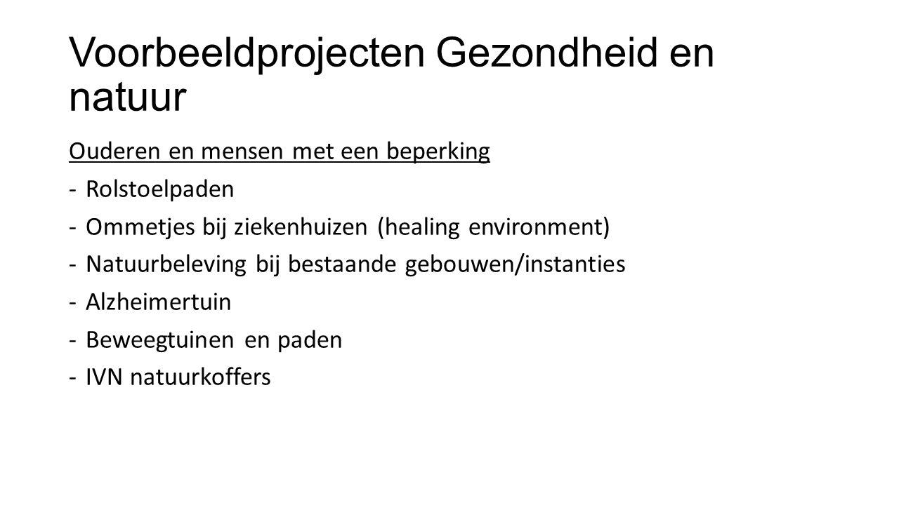Voorbeeldprojecten Gezondheid en natuur Ouderen en mensen met een beperking -Rolstoelpaden -Ommetjes bij ziekenhuizen (healing environment) -Natuurbel