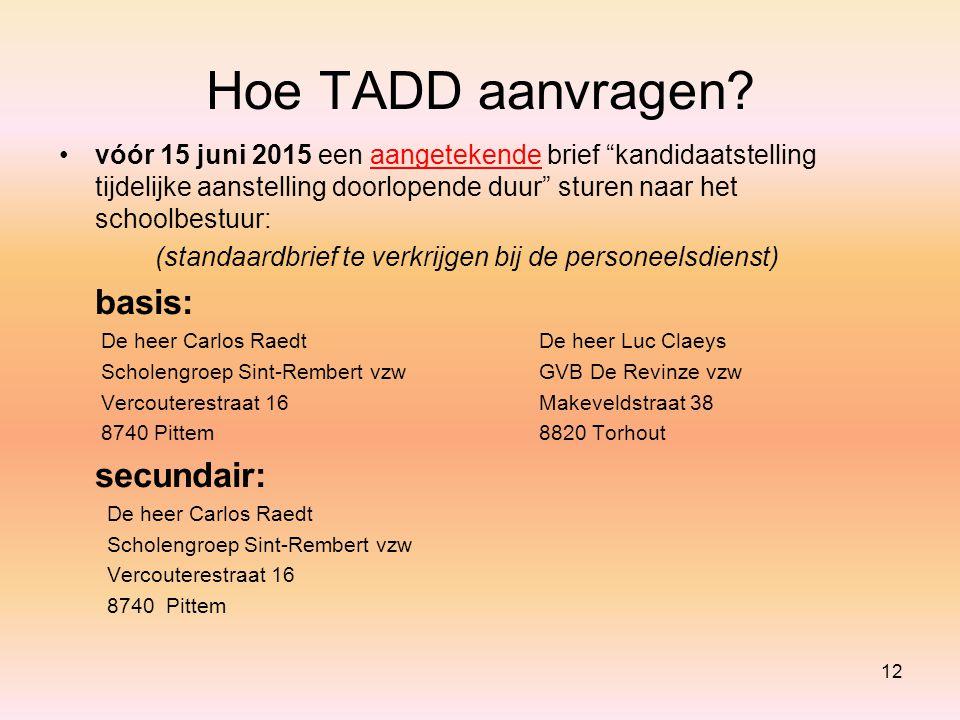 """12 Hoe TADD aanvragen? vóór 15 juni 2015 een aangetekende brief """"kandidaatstelling tijdelijke aanstelling doorlopende duur"""" sturen naar het schoolbest"""