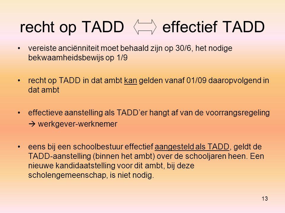 13 recht op TADDeffectief TADD vereiste anciënniteit moet behaald zijn op 30/6, het nodige bekwaamheidsbewijs op 1/9 recht op TADD in dat ambt kan gel