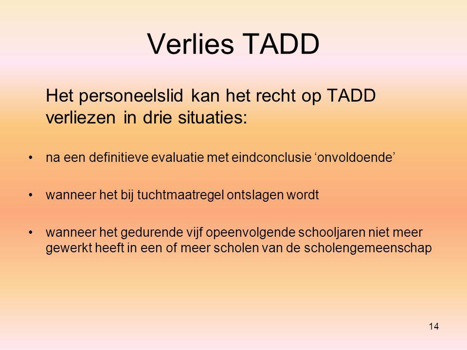 Verlies TADD Het personeelslid kan het recht op TADD verliezen in drie situaties: na een definitieve evaluatie met eindconclusie 'onvoldoende' wanneer