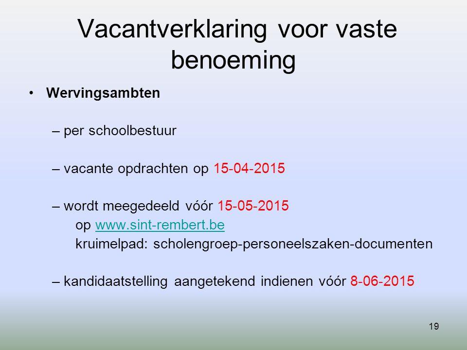 19 Vacantverklaring voor vaste benoeming Wervingsambten – per schoolbestuur – vacante opdrachten op 15-04-2015 – wordt meegedeeld vóór 15-05-2015 op w