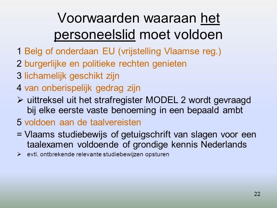 22 Voorwaarden waaraan het personeelslid moet voldoen 1 Belg of onderdaan EU (vrijstelling Vlaamse reg.) 2 burgerlijke en politieke rechten genieten 3