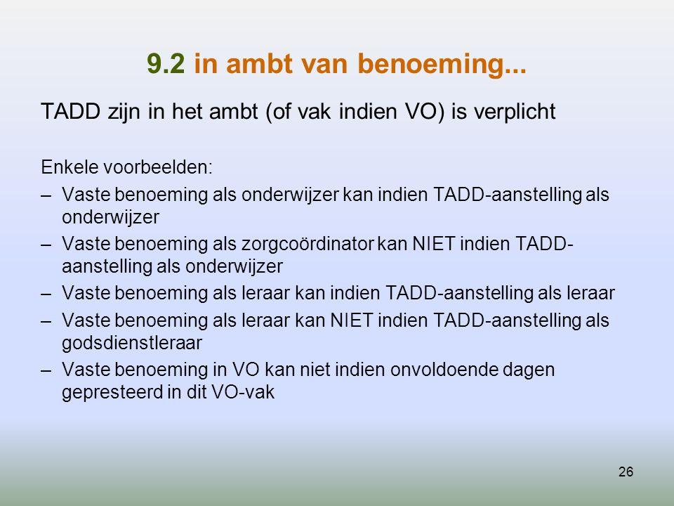 9.2 in ambt van benoeming... TADD zijn in het ambt (of vak indien VO) is verplicht Enkele voorbeelden: –Vaste benoeming als onderwijzer kan indien TAD