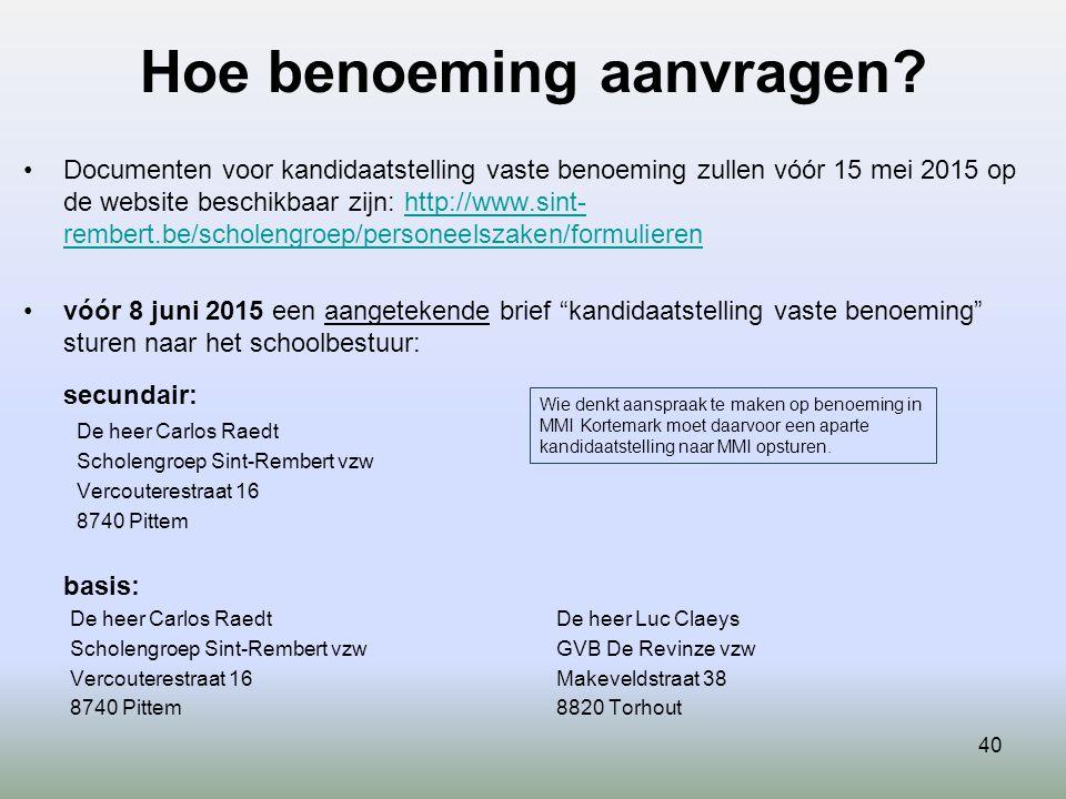 40 Hoe benoeming aanvragen? Documenten voor kandidaatstelling vaste benoeming zullen vóór 15 mei 2015 op de website beschikbaar zijn: http://www.sint-