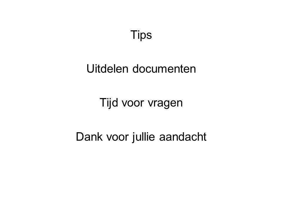 Tips Uitdelen documenten Tijd voor vragen Dank voor jullie aandacht