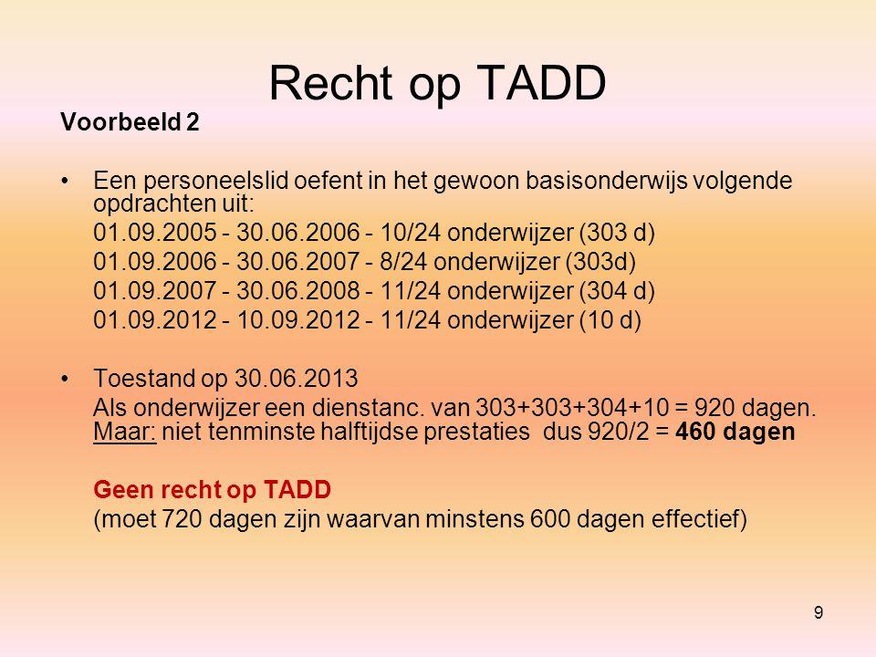 Recht op TADD Voorbeeld 2 Een personeelslid oefent in het gewoon basisonderwijs volgende opdrachten uit: 01.09.2005 - 30.06.2006 - 10/24 onderwijzer (