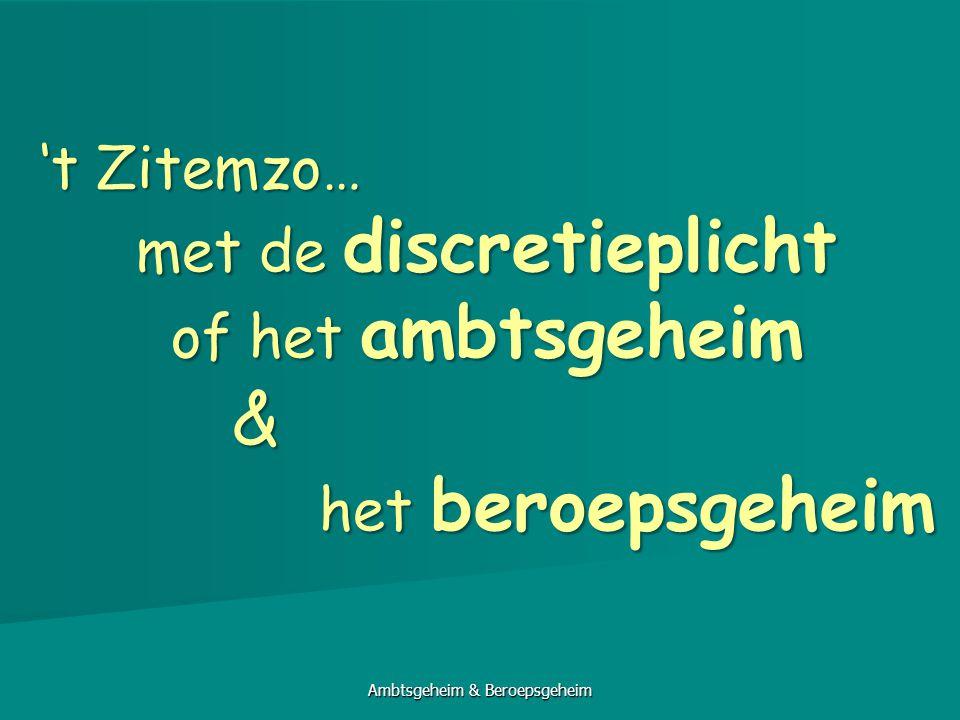 't Zitemzo… met de discretieplicht of het ambtsgeheim & het beroepsgeheim het beroepsgeheim Ambtsgeheim & Beroepsgeheim