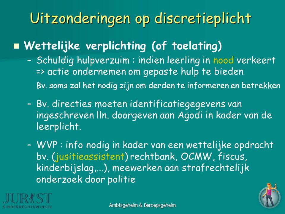 Uitzonderingen op discretieplicht Wettelijke verplichting (of toelating) –Schuldig hulpverzuim : indien leerling in nood verkeert => actie ondernemen om gepaste hulp te bieden Bv.