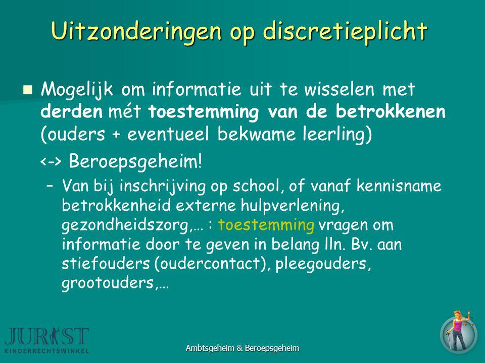 Uitzonderingen op discretieplicht Mogelijk om informatie uit te wisselen met derden mét toestemming van de betrokkenen (ouders + eventueel bekwame leerling) Beroepsgeheim.