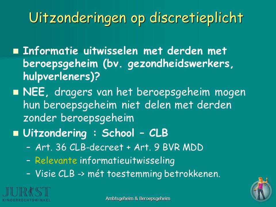 Uitzonderingen op discretieplicht Informatie uitwisselen met derden met beroepsgeheim (bv. gezondheidswerkers, hulpverleners)? NEE, dragers van het be