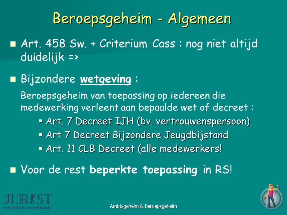 Beroepsgeheim - Algemeen Art. 458 Sw. + Criterium Cass : nog niet altijd duidelijk => Bijzondere wetgeving : Beroepsgeheim van toepassing op iedereen