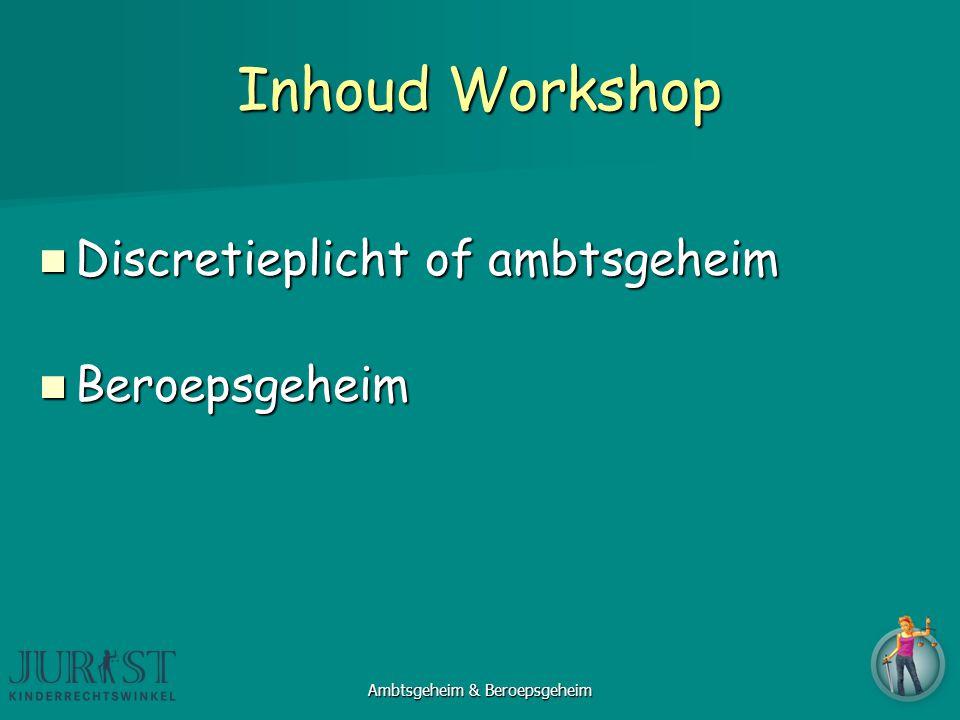 Inhoud Workshop Discretieplicht of ambtsgeheim Discretieplicht of ambtsgeheim Beroepsgeheim Beroepsgeheim Ambtsgeheim & Beroepsgeheim