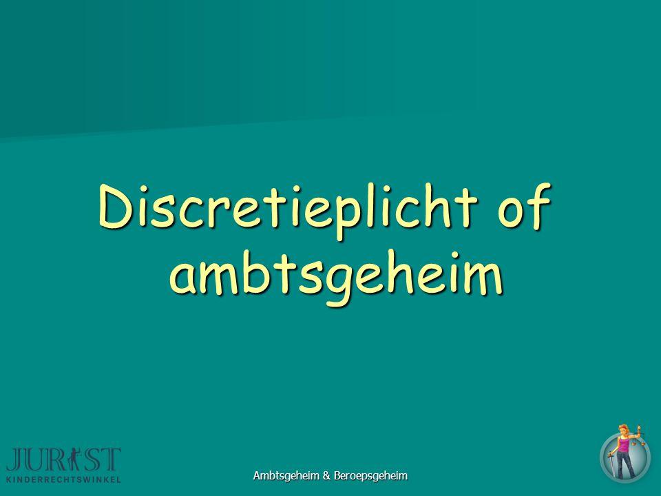 Discretieplicht of ambtsgeheim Ambtsgeheim & Beroepsgeheim