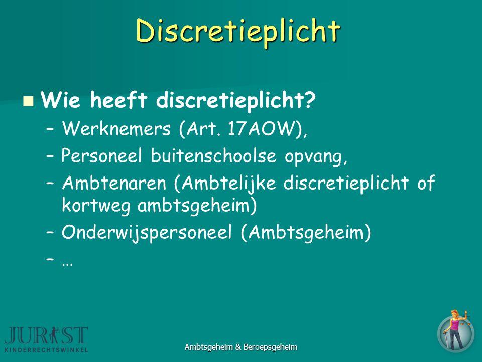 Discretieplicht Wie heeft discretieplicht? –Werknemers (Art. 17AOW), –Personeel buitenschoolse opvang, –Ambtenaren (Ambtelijke discretieplicht of kort