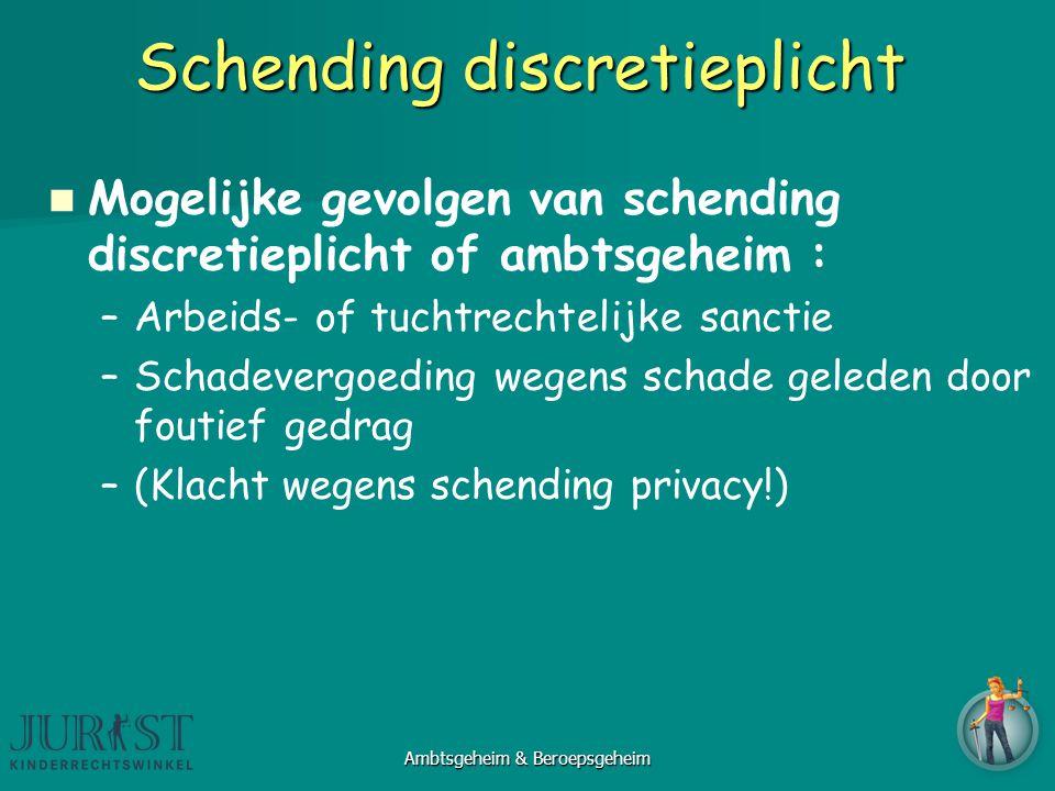 Schending discretieplicht Mogelijke gevolgen van schending discretieplicht of ambtsgeheim : –Arbeids- of tuchtrechtelijke sanctie –Schadevergoeding we