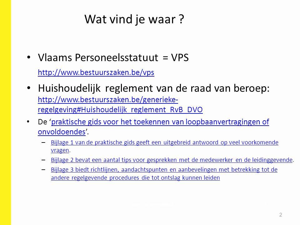Vlaams Personeelsstatuut = VPS http://www.bestuurszaken.be/vps Huishoudelijk reglement van de raad van beroep: http://www.bestuurszaken.be/generieke-