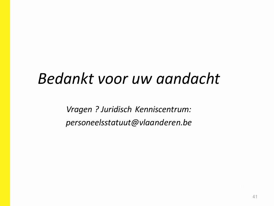 Bedankt voor uw aandacht Vragen ? Juridisch Kenniscentrum: personeelsstatuut@vlaanderen.be 41