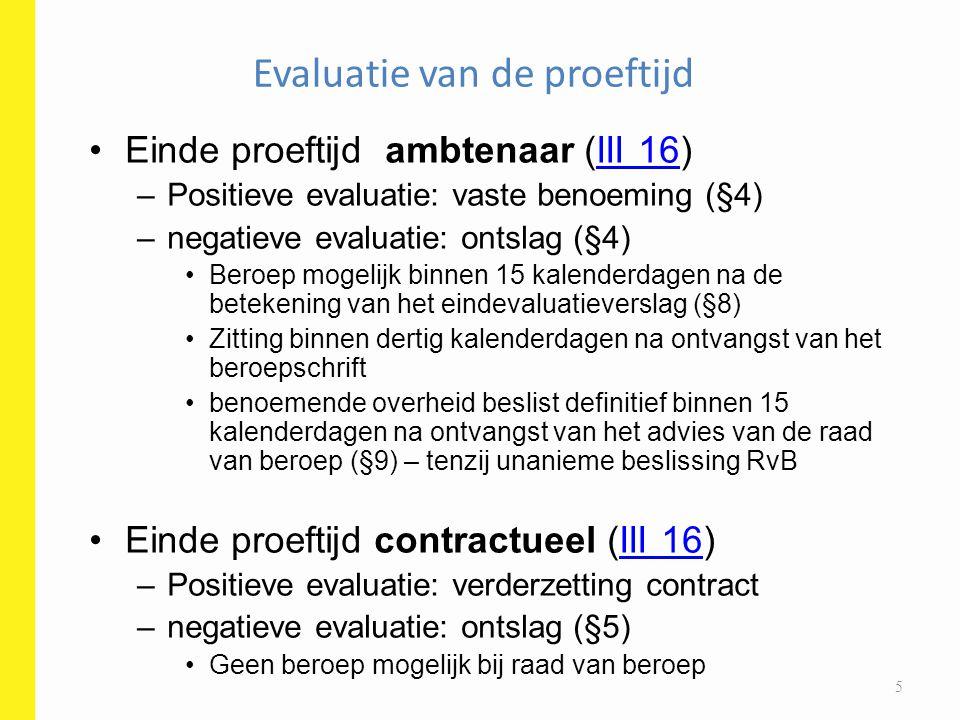 Evaluatie van de proeftijd Einde proeftijd ambtenaar (III 16)III 16 –Positieve evaluatie: vaste benoeming (§4) –negatieve evaluatie: ontslag (§4) Bero