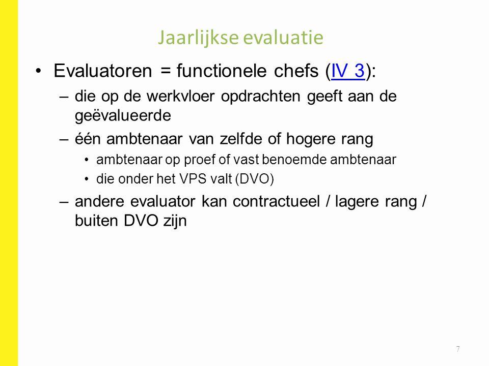 Evaluatoren = functionele chefs (IV 3):IV 3 –die op de werkvloer opdrachten geeft aan de geëvalueerde –één ambtenaar van zelfde of hogere rang ambtena
