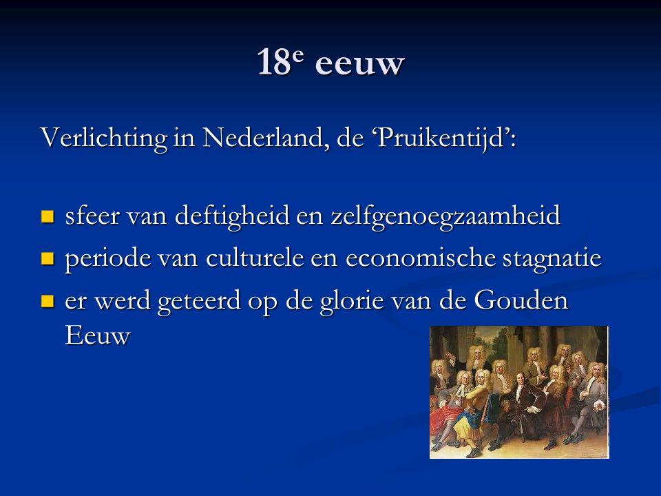 18 e eeuw Verlichting in Nederland, de 'Pruikentijd': sfeer van deftigheid en zelfgenoegzaamheid sfeer van deftigheid en zelfgenoegzaamheid periode va