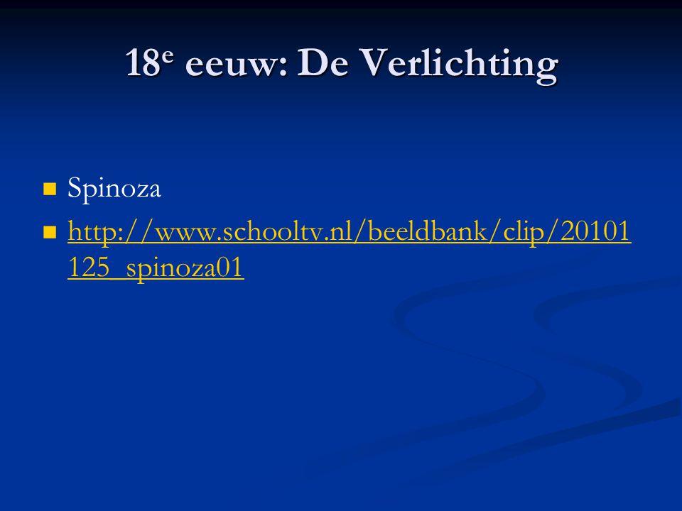 18 e eeuw: De Verlichting Spinoza http://www.schooltv.nl/beeldbank/clip/20101 125_spinoza01 http://www.schooltv.nl/beeldbank/clip/20101 125_spinoza01