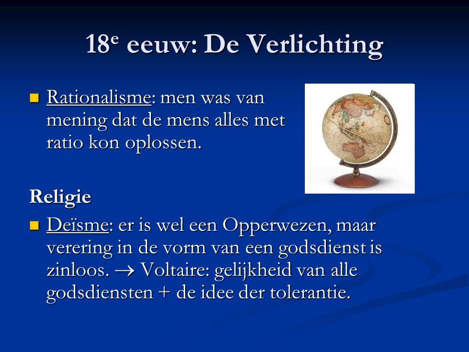 18 e eeuw: De Verlichting Rationalisme: men was van mening dat de mens alles met ratio kon oplossen. Rationalisme: men was van mening dat de mens alle