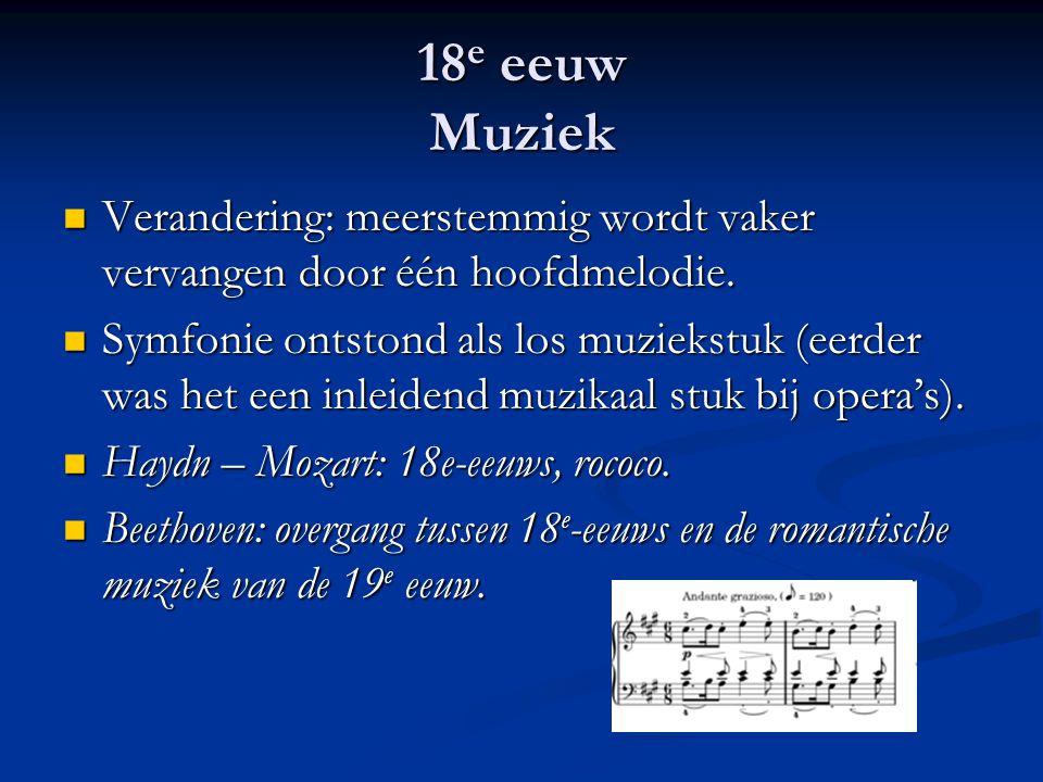 18 e eeuw Muziek Verandering: meerstemmig wordt vaker vervangen door één hoofdmelodie. Verandering: meerstemmig wordt vaker vervangen door één hoofdme
