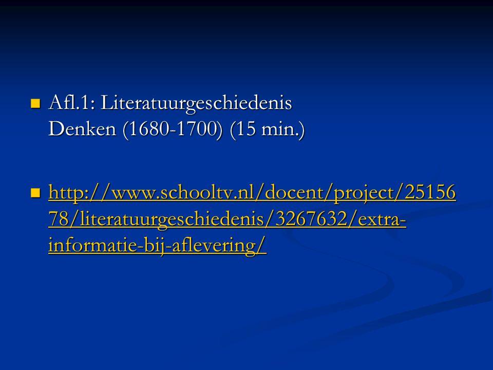 Afl.1: Literatuurgeschiedenis Denken (1680-1700) (15 min.) Afl.1: Literatuurgeschiedenis Denken (1680-1700) (15 min.) http://www.schooltv.nl/docent/pr
