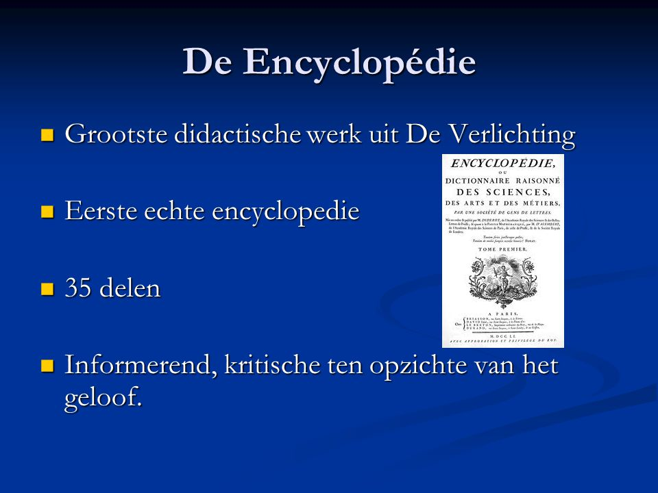 De Encyclopédie Grootste didactische werk uit De Verlichting Grootste didactische werk uit De Verlichting Eerste echte encyclopedie Eerste echte encyc