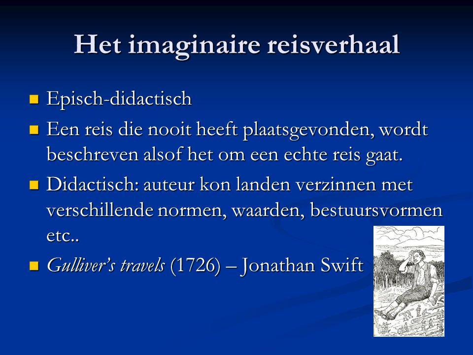 Het imaginaire reisverhaal Episch-didactisch Episch-didactisch Een reis die nooit heeft plaatsgevonden, wordt beschreven alsof het om een echte reis g