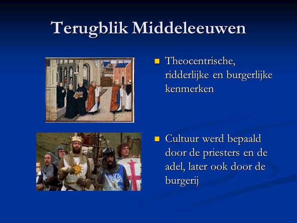 Terugblik Middeleeuwen Theocentrische, ridderlijke en burgerlijke kenmerken Cultuur werd bepaald door de priesters en de adel, later ook door de burge