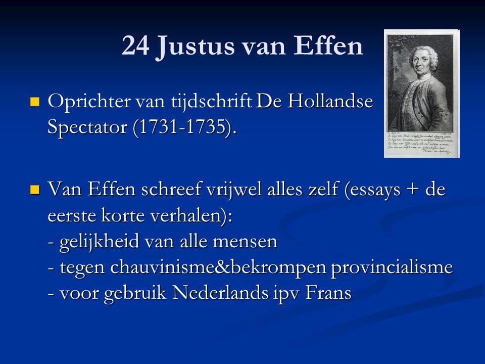 24 Justus van Effen De Hollandse Spectator (1731-1735). Oprichter van tijdschrift De Hollandse Spectator (1731-1735). Van Effen schreef vrijwel alles