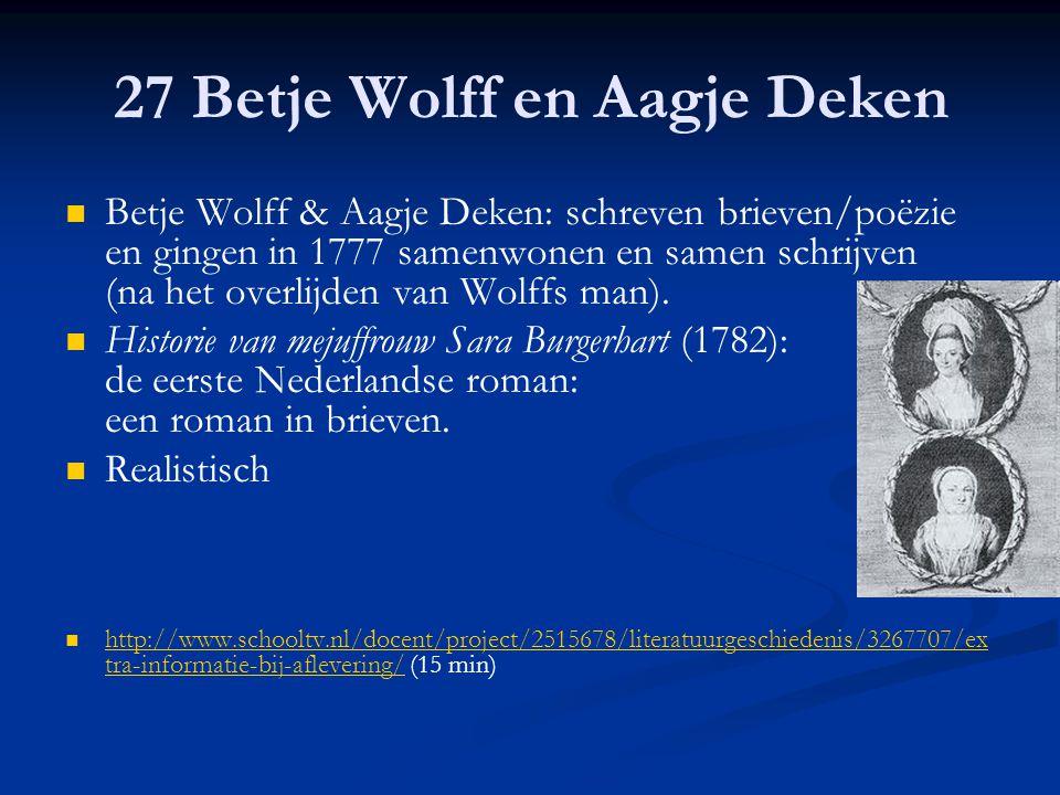 27 Betje Wolff en Aagje Deken Betje Wolff & Aagje Deken: schreven brieven/poëzie en gingen in 1777 samenwonen en samen schrijven (na het overlijden va