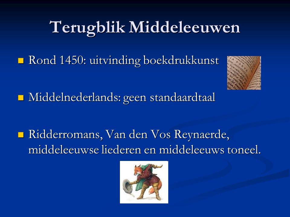 Terugblik Middeleeuwen Rond 1450: uitvinding boekdrukkunst Rond 1450: uitvinding boekdrukkunst Middelnederlands: geen standaardtaal Middelnederlands: