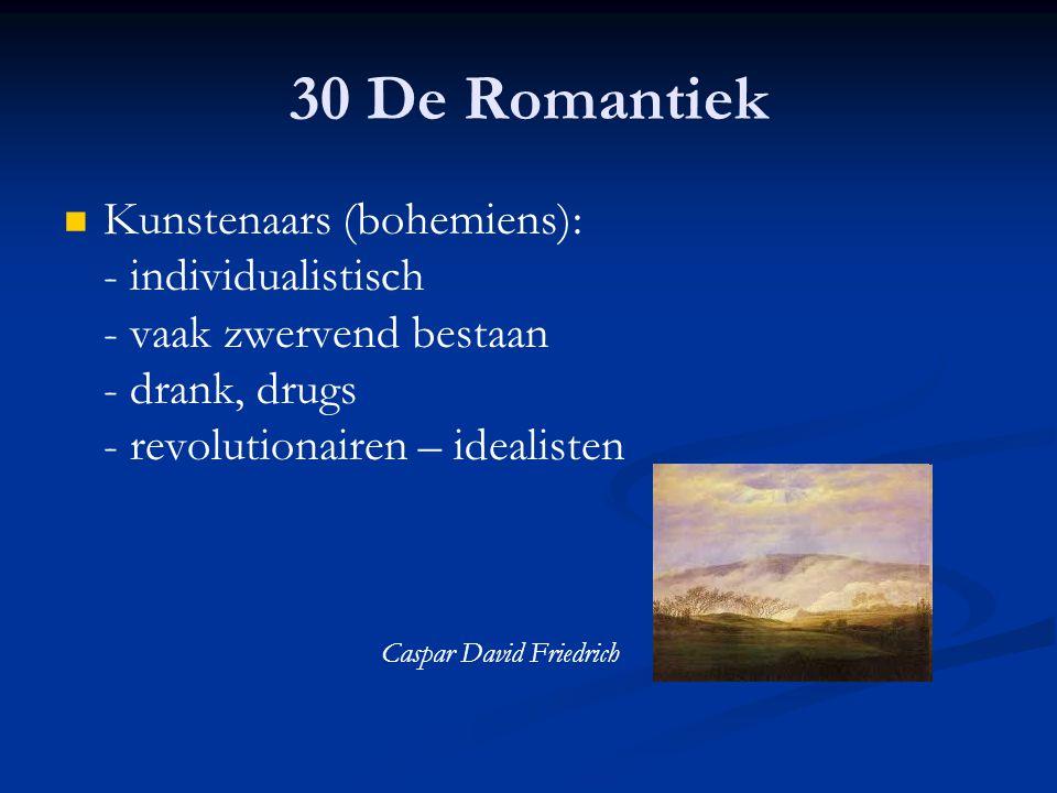 30 De Romantiek Kunstenaars (bohemiens): - individualistisch - vaak zwervend bestaan - drank, drugs - revolutionairen – idealisten Caspar David Friedr