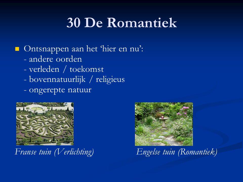30 De Romantiek Ontsnappen aan het 'hier en nu': - andere oorden - verleden / toekomst - bovennatuurlijk / religieus - ongerepte natuur Franse tuin (V